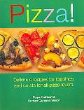 Pizza! Delicious Recipes for Toppings And Bases for All Pizza Lovers
