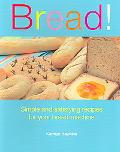 Bread! Simple And Satisfying Recipes for Your Bread Machine