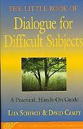 Little Book of Dialogue for Difficult Subjects A Practical Hands-on Guide