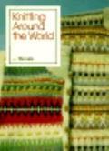 Knitting Around the World from Threads - Amy T. Yanagi - Paperback