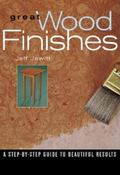 Great Wood Finishes A Step-By-Step Guide to Beautiful Results