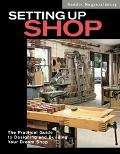 Setting Up Shop The Practical Guide to Designing and Building Your Dream Shop