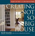 Creating the Not So Big House Insights and Ideas for the New American Home
