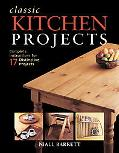 Classic Kitchen Projects Complete Instructions for 17 Distinctive Projects