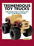 Tremendous Toy Trucks With Step-By-Step Instructions and Plans for Building 12 Trucks