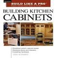 Building Kitchen Cabinets Expert Advice from Start to Finish