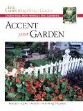 Accent Your Garden Creative Ideas from America's Best Gardeners