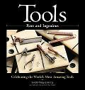 Tools Rare and Ingenious Celebrating the World's Most Amazing Tools