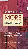 More Fabric Savvy A Quick Resource Guide to Selecting and Sewing Fabric