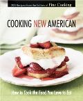 Cooking New American How to Cook the Food You Love to Eat  200 Recipes From the Editors of F...