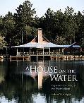 House On The Water Inspirations For Living At The Water's Edge