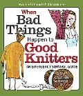 When Bad Things Happen to Good Knitters An Emergency Survival Guide