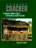 Classic Cracker: Florida's Wood-Frame Vernacular Architecture - Ronald W. Haase - Hardcover