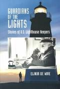 Guardians of the Lights Stories of Us Lighthouse Keepers