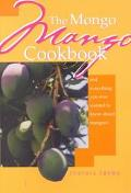 Mongo Mango Cookbook And Everything You Ever Wanted to Know About Mangoes