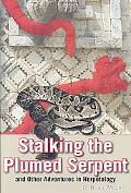 Stalking the Plumed Serpent and Other Adventures in Herpetology