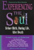 Experiencing the Soul Before Birth, During Life, After Death