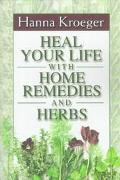 Heal Your Life with Home Remedies and Herbs - Hanna Kroeger - Paperback