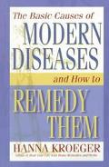 Basic Causes of Modern Diseases: And how to Remedy Them - Hanna Kroeger