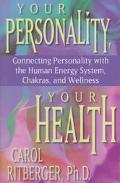 Your Personality, Your Health Connecting Personality With the Human Energy System, Chakras a...