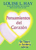 Pensamientos Del Corazon :UN Tesoro De Sabiduria Interior / Heart Thoughts UN Tesoro De Sabi...