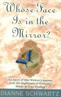 Whose Face Is in the Mirror? The Story of One Woman's Journey from the Nightmare of Domestic...