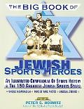 Big Book of Jewish Sports Heros An Illustrated Compendium of Sports History and The 150 Grea...