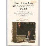 The Teacher Who Couldn't Read: The True Story of a High School Instructor Who Triumphed over...