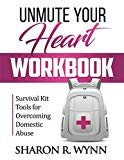 Unmute Your Heart Workbook: Survival Kit Tools for Overcoming Domestic Abuse