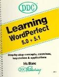 Learning Wordperfect 5.0 & 5.1 for IBM and Compatibles Through Step-By-Step Exercises and Ap...