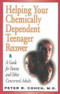 Helping Your Chemically Dependent Teenager Recover A Guide for Parents and Other Concerned A...