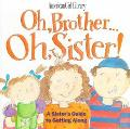 Oh Brother, Oh Sister! A Sister's Guide to Getting Along