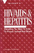 HIV/AIDS and Hepatitis Everything You Need to Know to Protect Yourself and Others