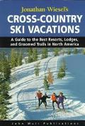 Cross Country Ski Vacations: A Guide to The Best Cross-Country Ski Resorts, Lodges and Groom...