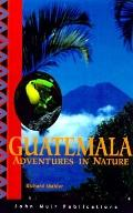 Guatemala: Adventures in Nature - Richard Mahler