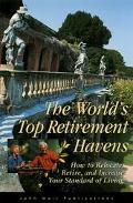 World's Top Retirement Havens How to Relocate, Retire, and Increase Your Standard of Living
