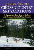 Jonathan Wiesel's Cross-Country Ski Vacations A Guide to the Best Resorts, Lodges, and Groom...