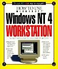 How to Use Microsoft Windows NT 4.0 Workstation