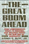 Great Boom Ahead: Your Comprehensive Guide to Personal and Business Profit in the New Era of...