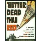 Better Dead Than Red: Nostalgic Look at Russiaphobia Red-Baiting, and Other Commie Madness