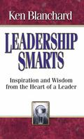 Leadership Smarts Inspiration and Wisdom from the Heart of a Leader