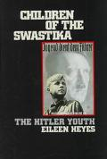 Children of the Swastika: The Hitler Youth - Eileen Heyes - Hardcover