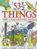 Fifty Three and a Half Things That Changed the World and Some That Didn't
