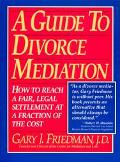 Guide to Divorce Mediation How to Reach a Fair, Legal Settlement at a Fraction of the Cost  ...