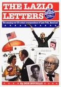 Lazlo Letters The Amazing, Real-Life, Actual Correspondence of Lazlo Toth, American