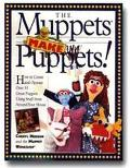 The Muppets Make Puppets: How to Create and Operate Over 35 Great Puppets Using Stuff from A...