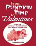 From Pumpkin Time to Valentines Sneaking Language Arts Strategies into Holiday Celebrations