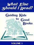 What Else Should I Read?: Guiding Kids to Good Books, Vol. 1 - Matt Berman - Paperback