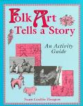 Folk Art Tells a Story An Activity Guide