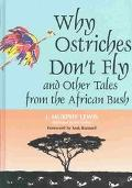 Why Ostriches Don't Fly And Other Tales from the African Bush